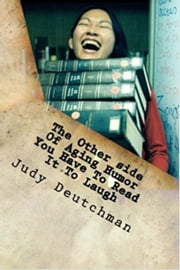The Otherside Of Aging Humor ebook by Judy Deutchman