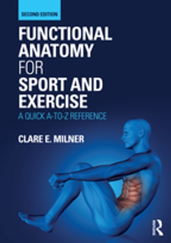 Functional Anatomy for Sport and Exercise - A Quick A-to-Z Reference eBook by Clare E. Milner