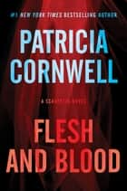 Flesh and Blood - A Scarpetta Novel ebook by Patricia Cornwell