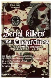 Serial Killers vs Oligarchies - A Comparison ebook by Kobo.Web.Store.Products.Fields.ContributorFieldViewModel