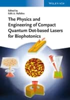 The Physics and Engineering of Compact Quantum Dot-based Lasers for Biophotonics ebook by Edik U. Rafailov
