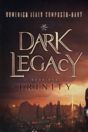 Dark Legacy - Book I - Trinity ebook by Domenico Italo Composto-Hart