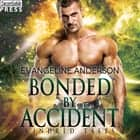 Bonded by Accident - A Kindred Tales Novel audiobook by Evangeline Anderson