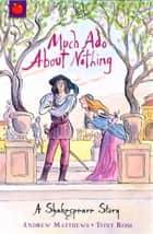 Much Ado About Nothing - Shakespeare Stories for Children ebook by Tony Ross, Andrew Matthews