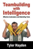 Team Building with Intelligence: Tools for effectively Debriefs and Icebreakers ebook by Tyler Hayden