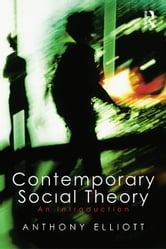 Contemporary Social Theory - An introduction ebook by Anthony Elliott,Anthony Elliott
