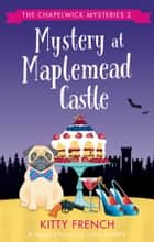 Mystery at Maplemead Castle - A laugh-till-you-cry cozy mystery ebook by Kitty French