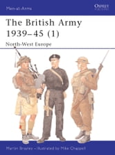 The British Army 1939?45 (1) - North-West Europe ebook by Martin Brayley