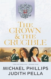 The Crown and the Crucible (The Russians Book #1) ebook by Michael Phillips,Judith Pella