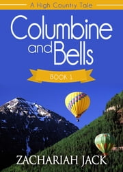 A High Country Tale: The Commencing Tale-- Columbine and Bells ebook by Zachariah Jack