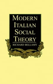 Modern Italian Social Theory - Ideology and Politics from Pareto to the Present ebook by Richard Bellamy