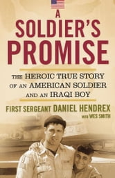 A Soldier's Promise - The Heroic True Story of an American Soldier and an Iraqi Boy ebook by First Sgt. Daniel Hendrex
