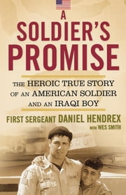 A Soldier's Promise - The Heroic True Story of an American Soldier and an Iraqi Boy ebook by First Sgt. Daniel Hendrex,Wes Smith