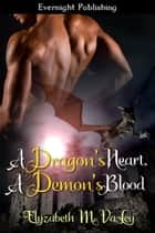 A Dragon's Heart, A Demon's Blood ebook by Elyzabeth M. VaLey