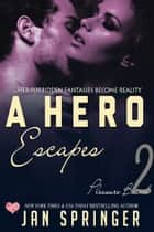 A Hero Escapes - ...her forbidden fantasies become reality ebook by Jan Springer
