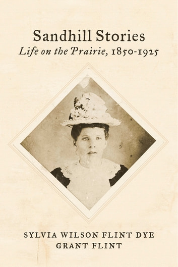 Sandhill Stories - Life on the Prairie, 1850-1925 ebook by Grant Flint