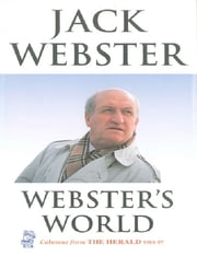 Webster's World - Columns from The Herald 1985-97 ebook by Jack Webster