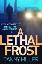 A Lethal Frost ebook by Danny Miller