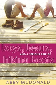 Boys Bears and a Serious Pair of Hiking Boots ebook by Abby McDonald