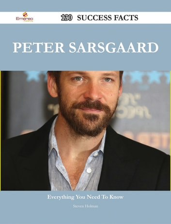 Peter Sarsgaard 130 Success Facts - Everything you need to know about Peter Sarsgaard ebook by Steven Holman