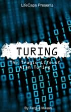 Turing - The Tragic Life of Alan Turing ebook by Fergus Mason