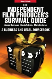 Independent Film Producers Survival Guide ebook by Gunnar Erickson