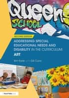 Addressing Special Educational Needs and Disability in the Curriculum: Art ebook by Kim Earle, Gill Curry