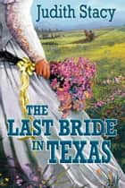 The Last Bride in Texas ebook by Judith Stacy