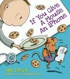 If You Give a Mouse an iPhone - A Cautionary Tail ebook by Ann Droyd