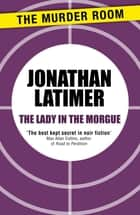 The Lady in the Morgue ebook by Jonathan Latimer
