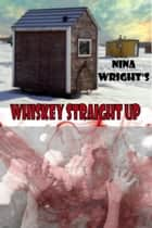 Whiskey Straight Up ebook by Nina Wright