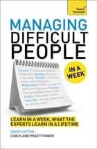 Managing Difficult People in a Week: Teach Yourself ebook by David Cotton