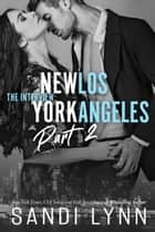 The Interview: New York & Los Angeles Part 2 - The Interview Series, #2 ebook by Sandi Lynn