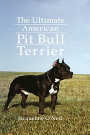 The Ultimate American Pit Bull Terrier ebook by Jacqueline O'Neil