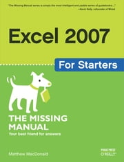 Excel 2007 for Starters: The Missing Manual - The Missing Manual ebook by Matthew MacDonald
