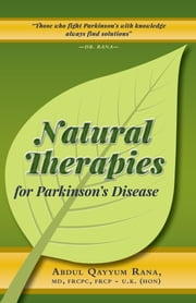Natural Therapies for Parkinson's Disease ebook by Abdul Qayyum Rana  MD  FRCPC  FRCP-U.K. (Hon)