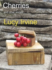 Cherries and other stories ebook by Lucy Irvine