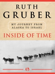 Inside of Time - My Journey from Alaska to Israel ebook by Ruth Gruber