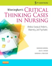 Winningham's Critical Thinking Cases in Nursing - Medical-Surgical, Pediatric, Maternity, and Psychiatric ebook by Mariann M. Harding,Julie S. Snyder,Barbara A. Preusser