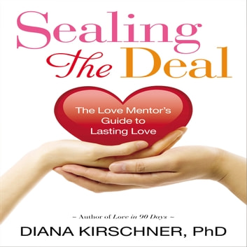 Sealing the Deal - The Love Mentor's Guide to Lasting Love audiobook by Diana Kirschner