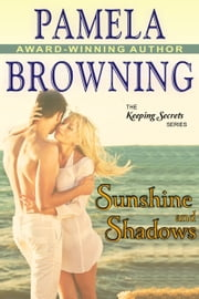 Sunshine and Shadows (The Keeping Secrets Series, Book 3) ebook by Pamela Browning