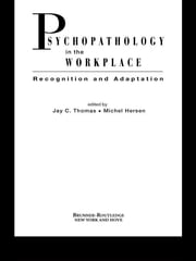 Psychopathology in the Workplace - Recognition and Adaptation ebook by Jay C. Thomas,Michel Hersen
