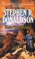 White Gold Wielder ebook by Stephen R. Donaldson