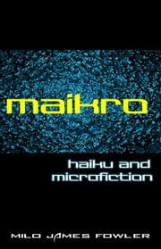 Maikro: Haiku & Microfiction ebook by Milo James Fowler