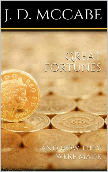 Great Fortunes, and How They Were Made ebook by James Dabney Mccabe