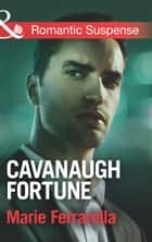 Cavanaugh Fortune (Mills & Boon Romantic Suspense) (Cavanaugh Justice, Book 29) ebook by Marie Ferrarella