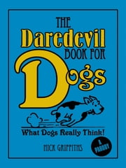 The Daredevil Book for Dogs ebook by Nick Griffiths,David Mostyn
