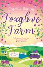 Foxglove Farm: A feel good romantic comedy to make you fall in love again (Love Heart Lane Series, Book 2) ebook by Christie Barlow