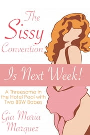 The Sissy Convention is Next Week! ebook by Gia Maria Marquez