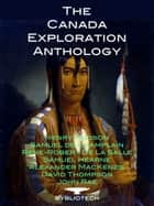 The Canada Exploration Anthology ebook by David Thompson,John Rae,Samuel De Champlain